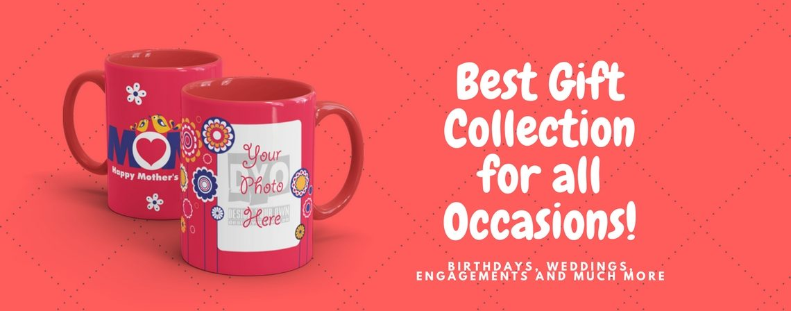 Design Your Own - Best Gift Collection For All Occasions