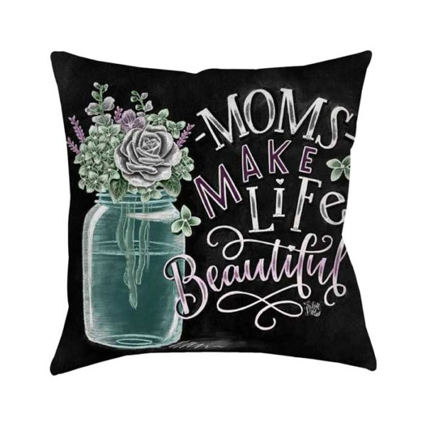 Moms Make Life Beautiful - Mothers Day Gift Cushion/Pillow